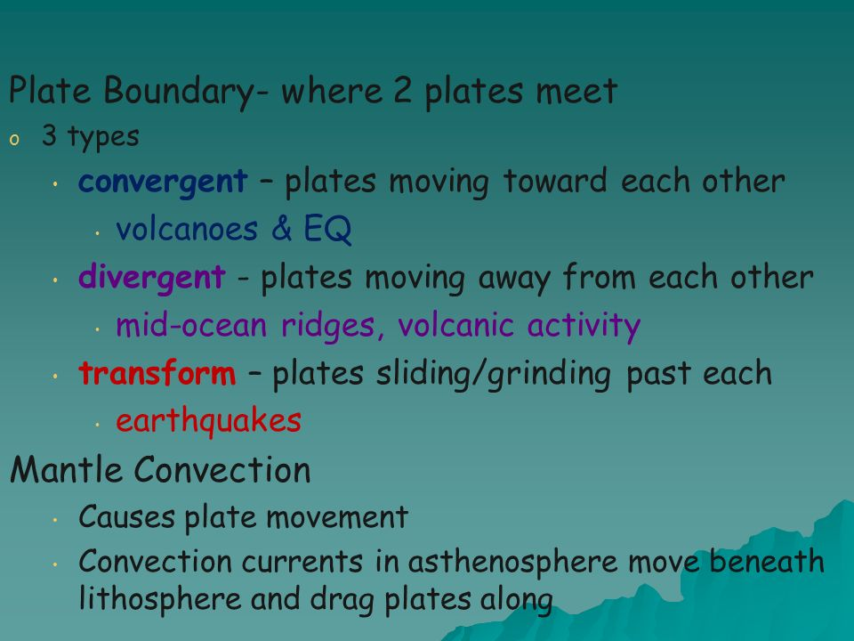 Plate Boundary- where 2 plates meet
