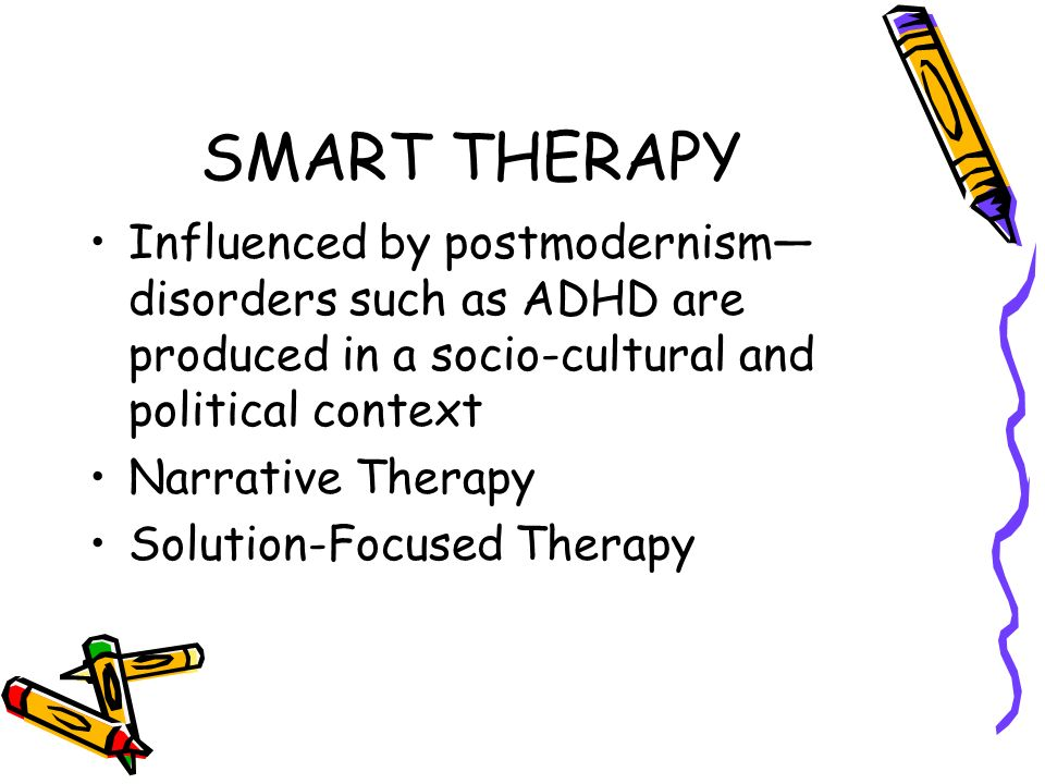 SMART THERAPY Influenced by postmodernism—disorders such as ADHD are produced in a socio-cultural and political context.
