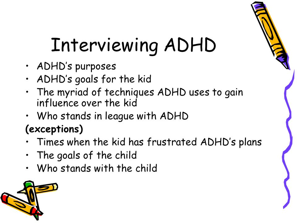 Interviewing ADHD ADHD's purposes ADHD's goals for the kid