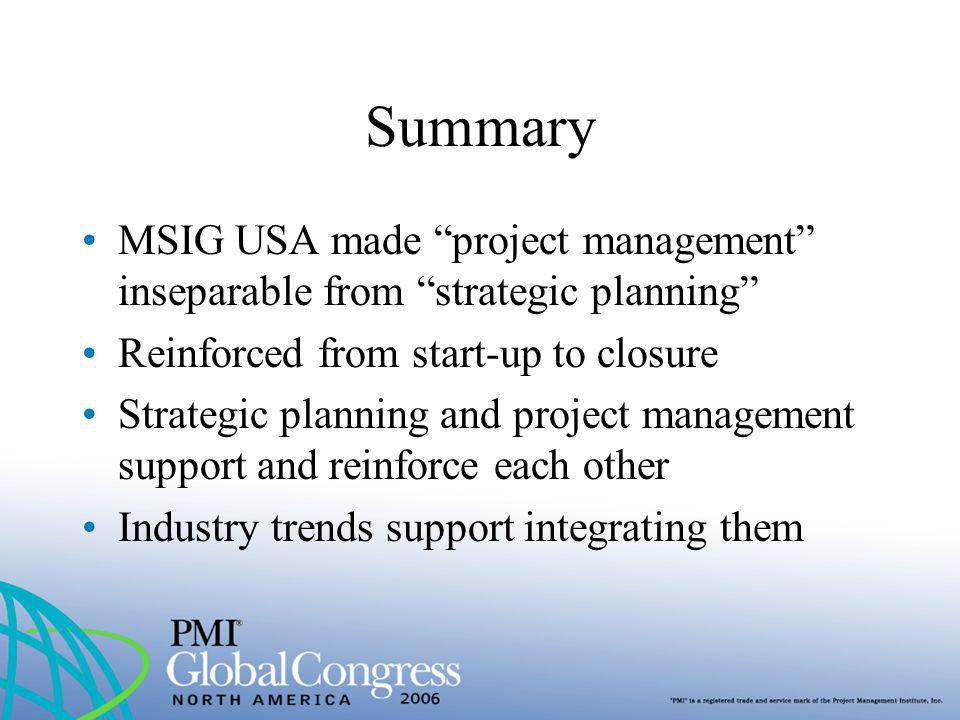 Summary MSIG USA made project management inseparable from strategic planning Reinforced from start-up to closure.