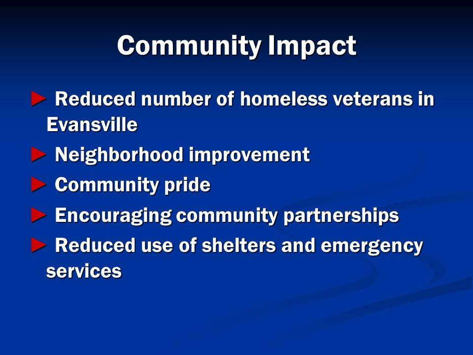 Community Impact ► Reduced number of homeless veterans in Evansville