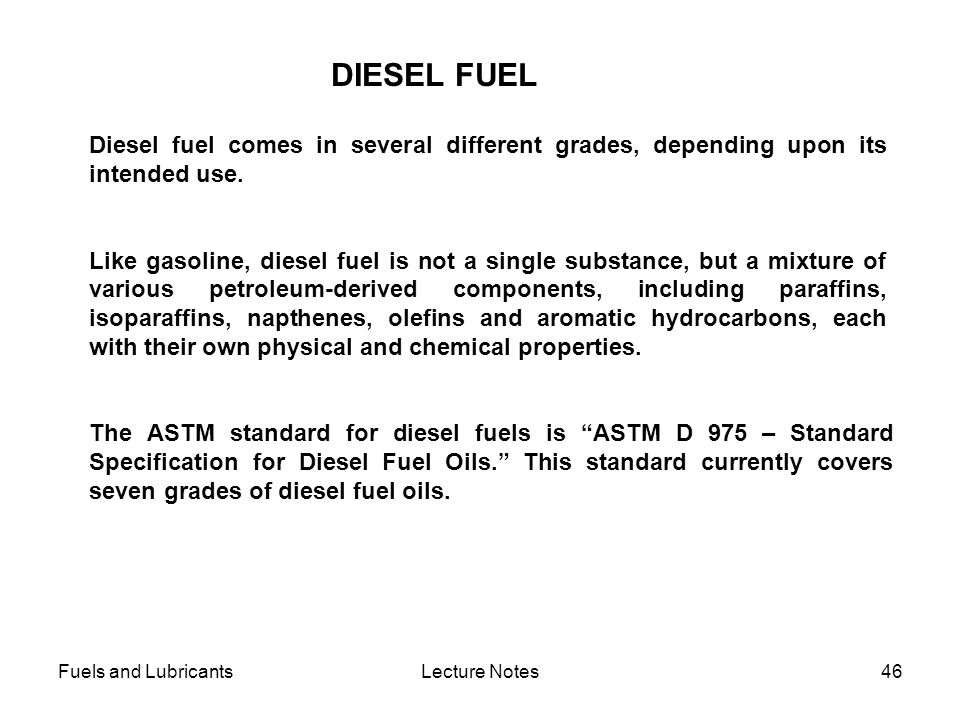 DIESEL FUEL Diesel fuel comes in several different grades, depending upon its intended use.