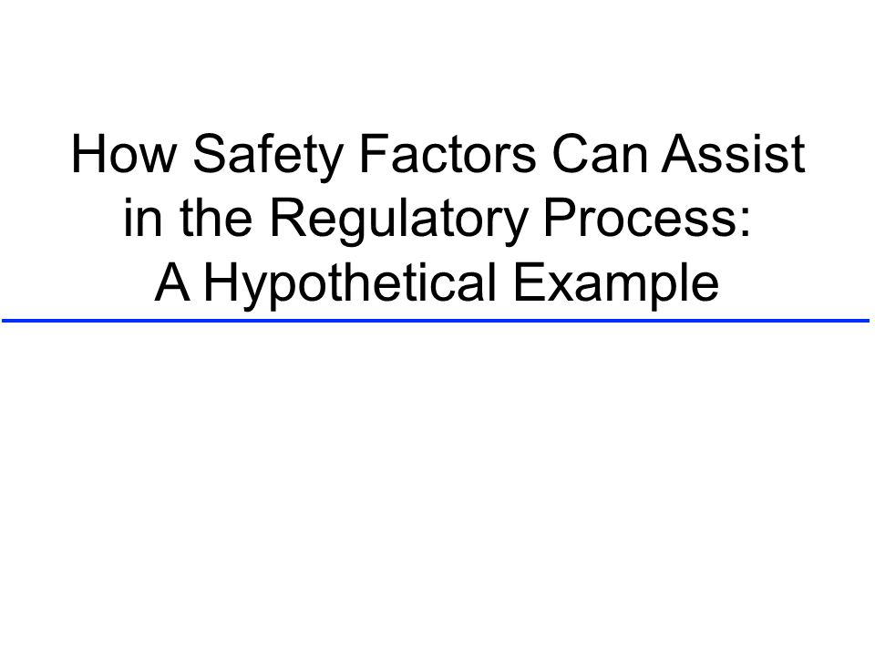 How Safety Factors Can Assist in the Regulatory Process: