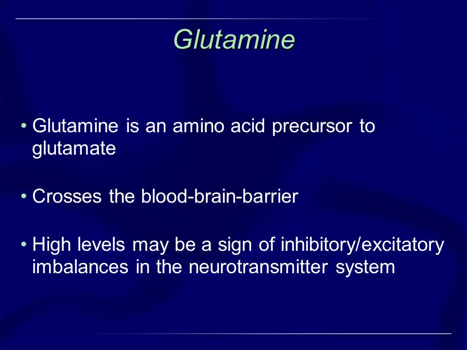 Glutamine Glutamine is an amino acid precursor to glutamate