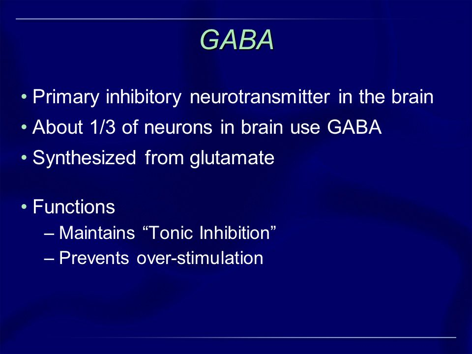GABA Primary inhibitory neurotransmitter in the brain