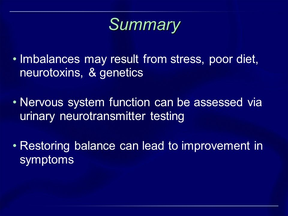 Summary Imbalances may result from stress, poor diet, neurotoxins, & genetics.