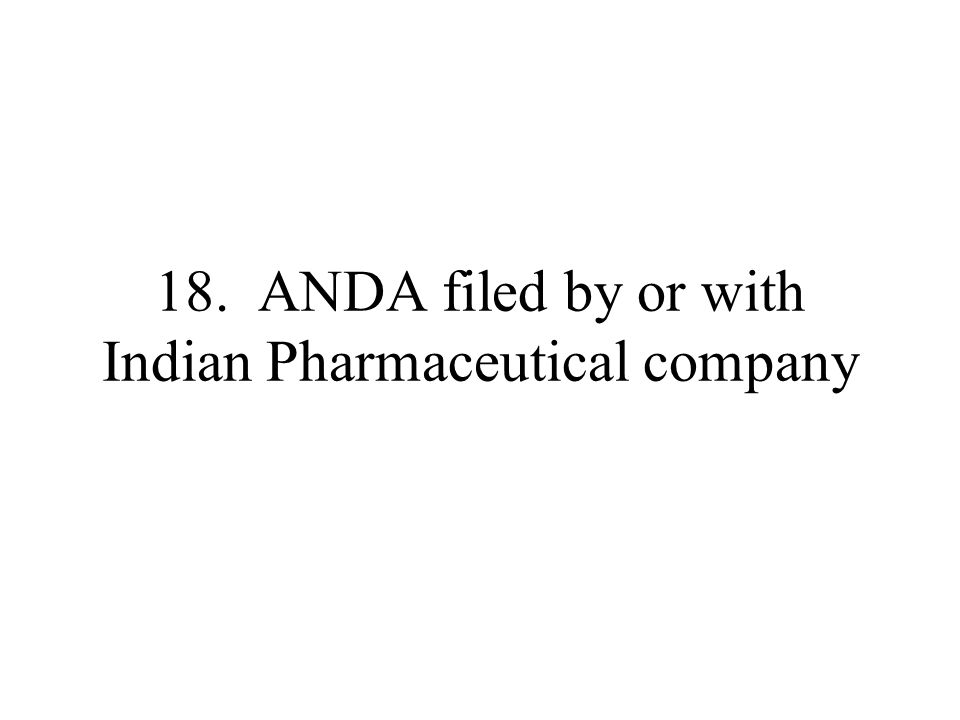 18. ANDA filed by or with Indian Pharmaceutical company