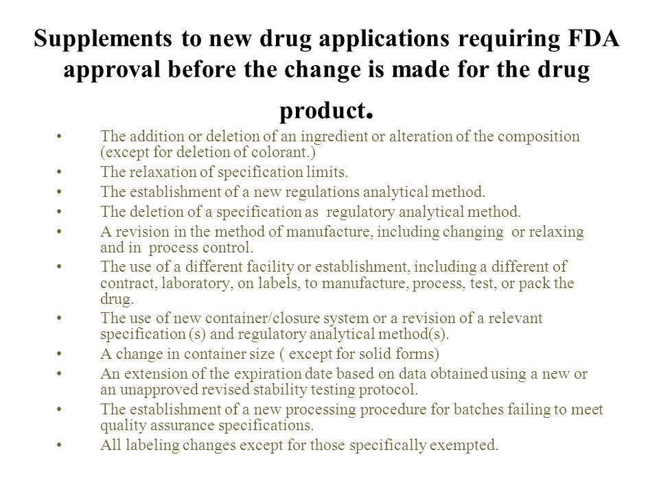 Supplements to new drug applications requiring FDA approval before the change is made for the drug product.