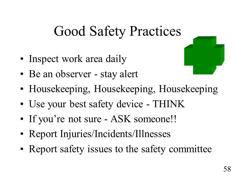 Good Safety Practices Inspect work area daily