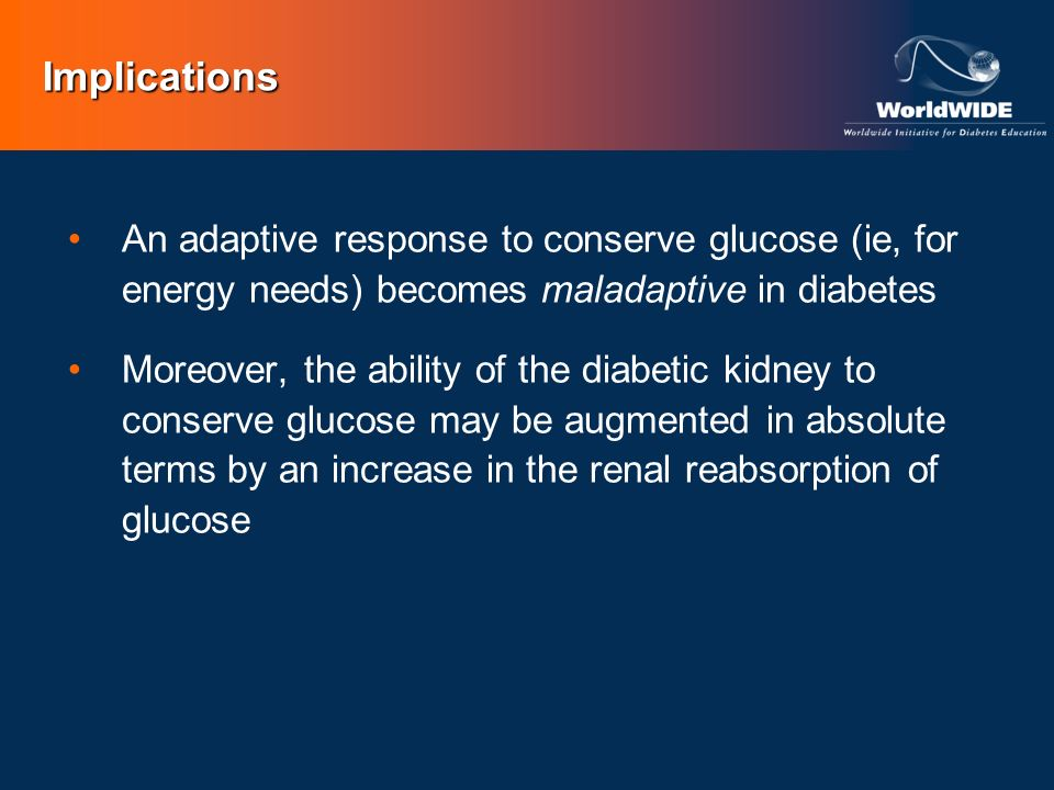 Implications An adaptive response to conserve glucose (ie, for energy needs) becomes maladaptive in diabetes.