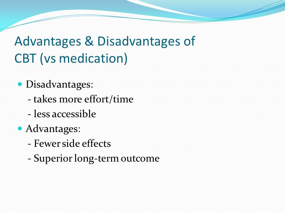 Advantages & Disadvantages of CBT (vs medication)
