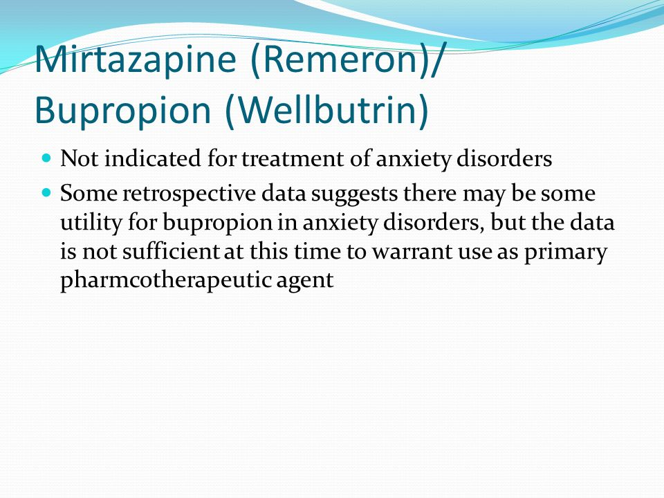 Mirtazapine (Remeron)/ Bupropion (Wellbutrin)