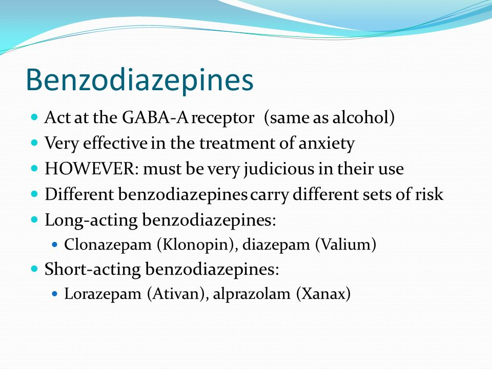 Benzodiazepines Act at the GABA-A receptor (same as alcohol)