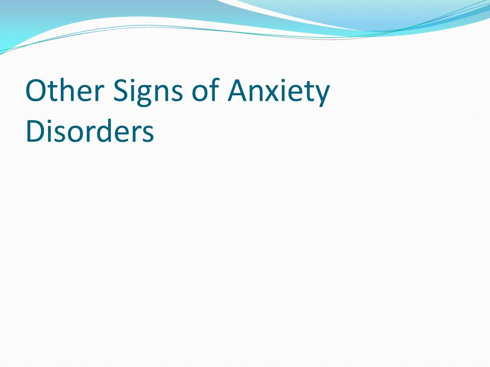 Other Signs of Anxiety Disorders