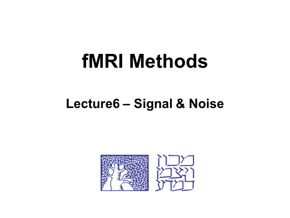 fMRI Methods Lecture6 – Signal & Noise