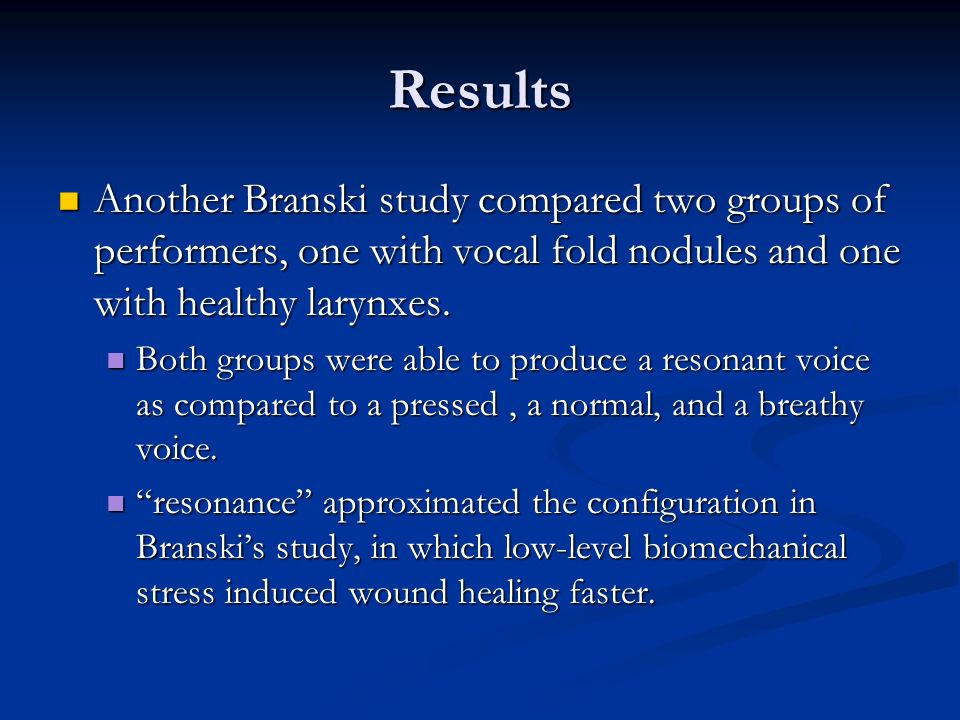 Results Another Branski study compared two groups of performers, one with vocal fold nodules and one with healthy larynxes.