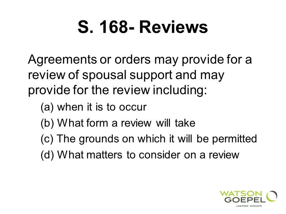 S Reviews Agreements or orders may provide for a review of spousal support and may provide for the review including: