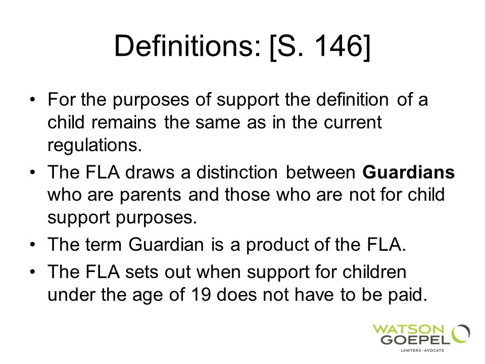 Definitions: [S. 146] For the purposes of support the definition of a child remains the same as in the current regulations.