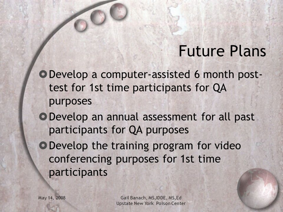 Future Plans Develop a computer-assisted 6 month post-test for 1st time participants for QA purposes.
