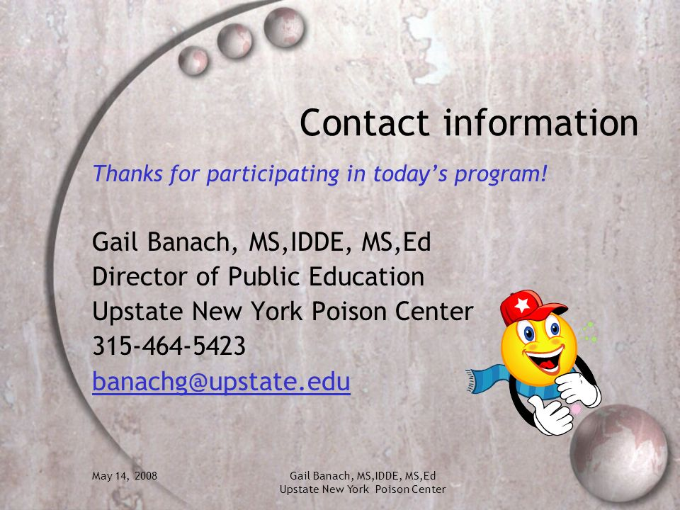 Contact information Thanks for participating in today's program! Gail Banach, MS,IDDE, MS,Ed. Director of Public Education.