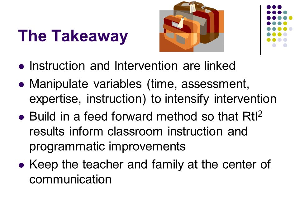 The Takeaway Instruction and Intervention are linked