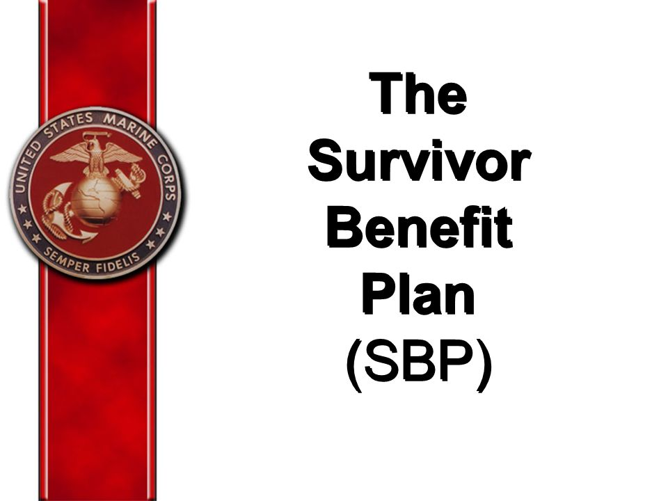 The Survivor Benefit Plan (SBP)