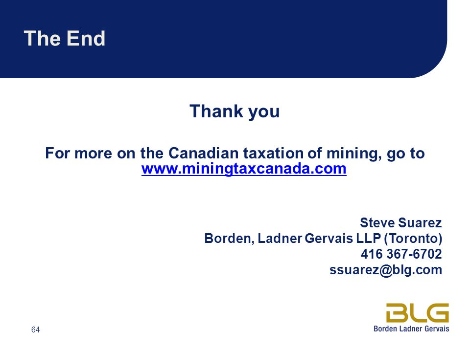 The End Thank you. For more on the Canadian taxation of mining, go to   Steve Suarez.