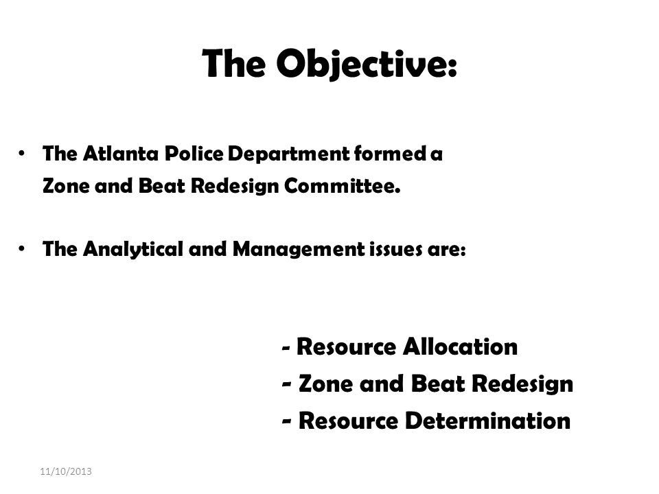 The Objective: - Zone and Beat Redesign - Resource Determination
