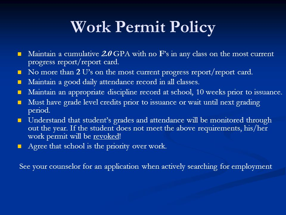 Work Permit Policy Maintain a cumulative 2.0 GPA with no F's in any class on the most current progress report/report card.