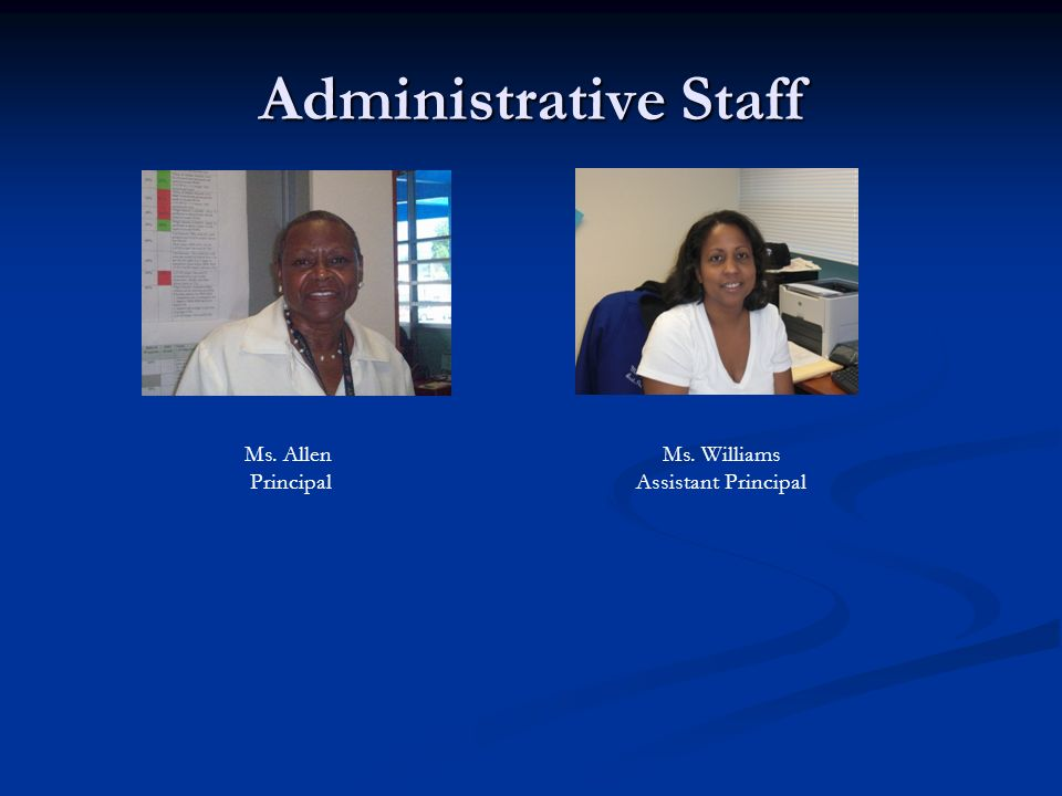 Administrative Staff Ms. Allen Principal Ms. Williams