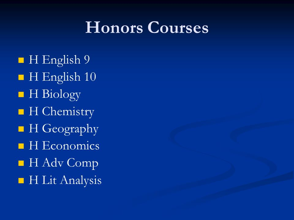 Honors Courses H English 9 H English 10 H Biology H Chemistry