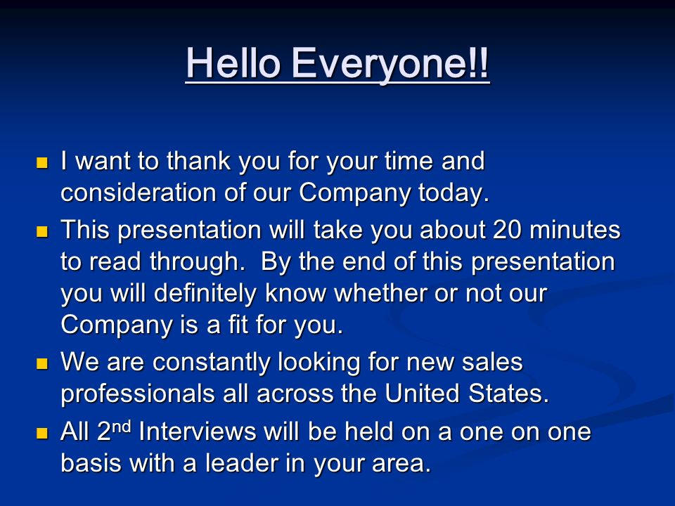 Hello Everyone!! I want to thank you for your time and consideration of our Company today.