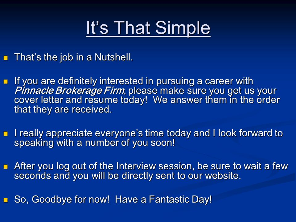 It's That Simple That's the job in a Nutshell.