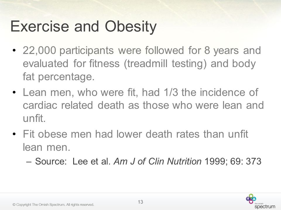 Exercise and Obesity 22,000 participants were followed for 8 years and evaluated for fitness (treadmill testing) and body fat percentage.