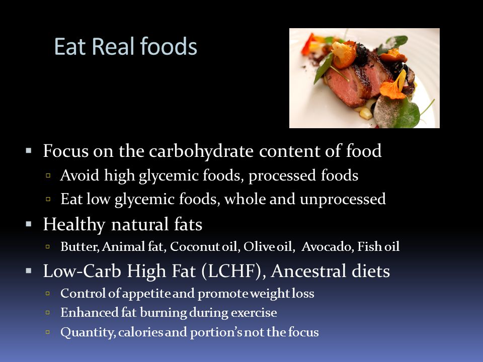 Eat Real foods Focus on the carbohydrate content of food