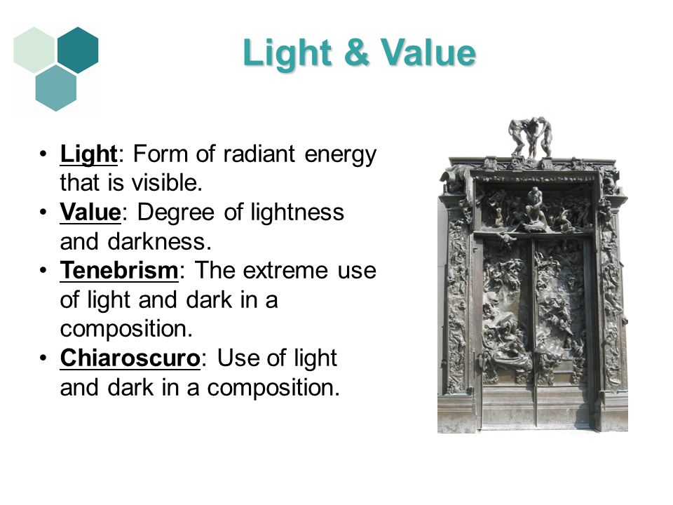 Light & Value Light: Form of radiant energy that is visible.
