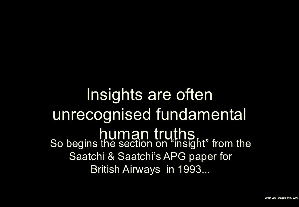 Insights are often unrecognised fundamental human truths.