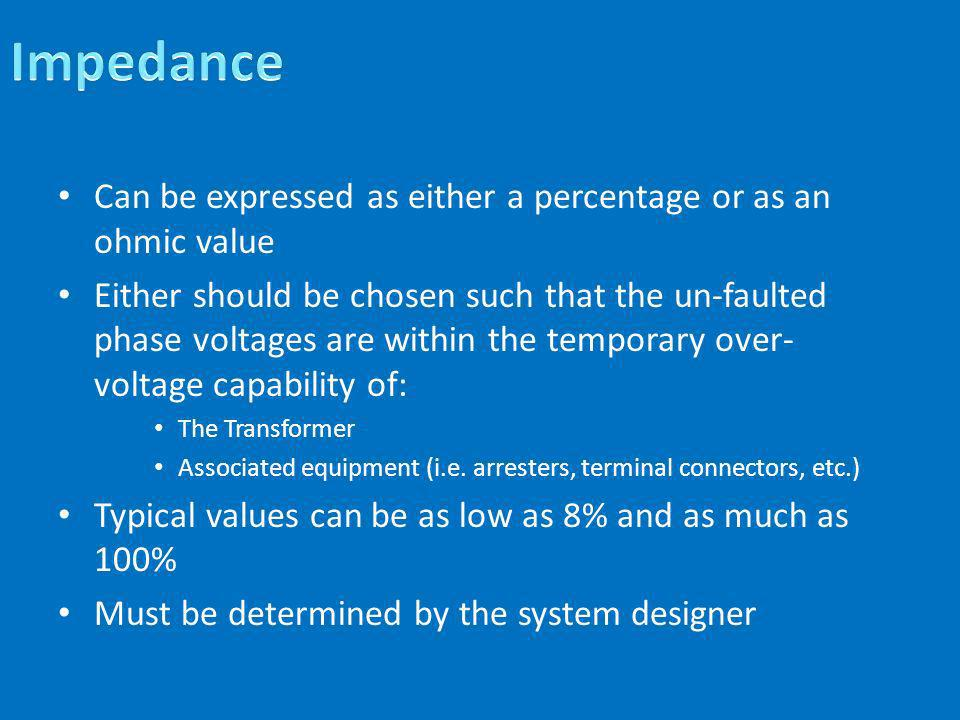 Impedance Can be expressed as either a percentage or as an ohmic value