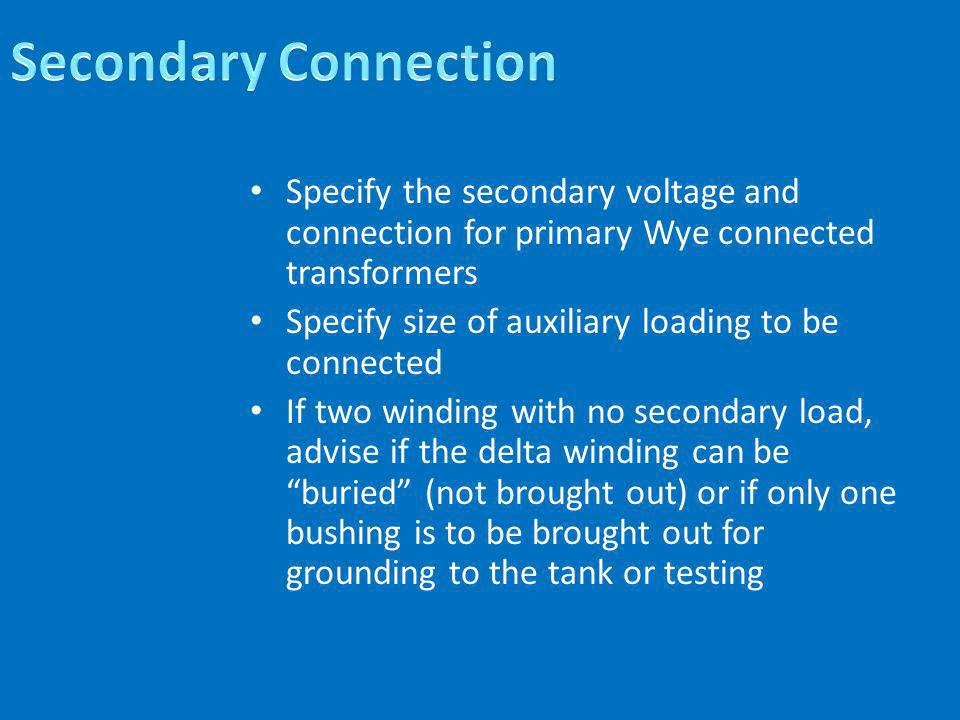 Secondary Connection Specify the secondary voltage and connection for primary Wye connected transformers.