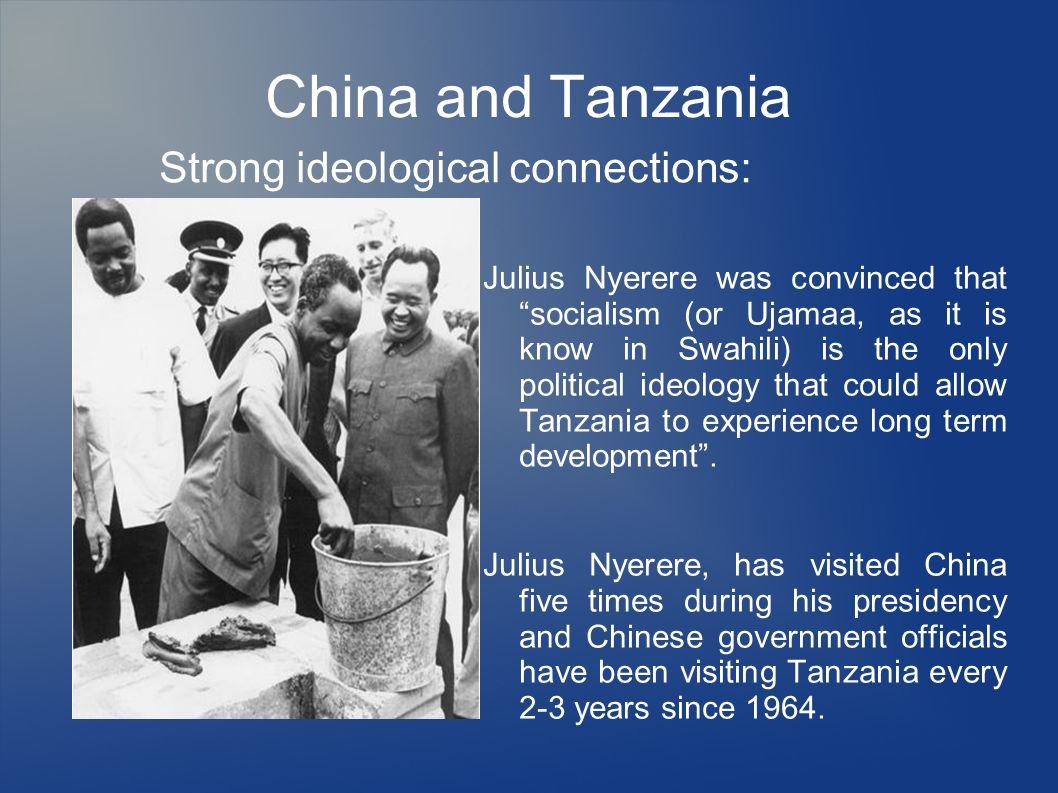 China and Tanzania Strong ideological connections: