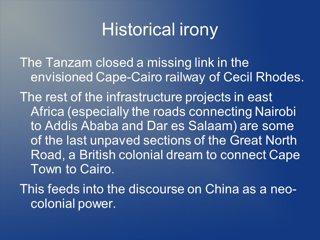 Historical irony The Tanzam closed a missing link in the envisioned Cape-Cairo railway of Cecil Rhodes.