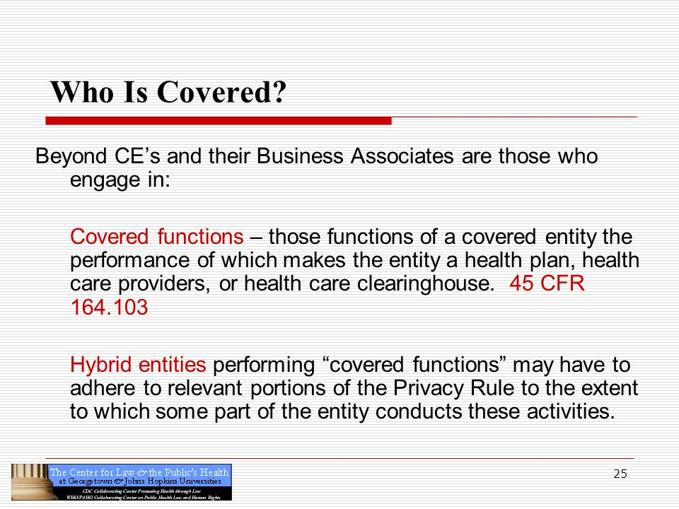 Who Is Covered Beyond CE's and their Business Associates are those who engage in: