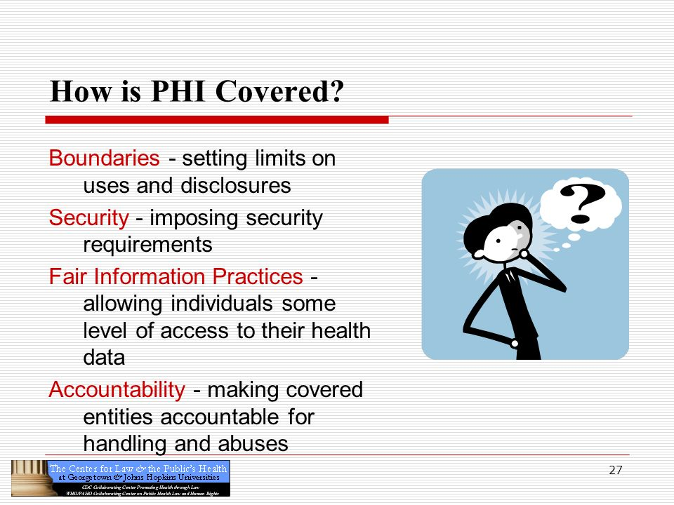 How is PHI Covered Boundaries - setting limits on uses and disclosures. Security - imposing security requirements.
