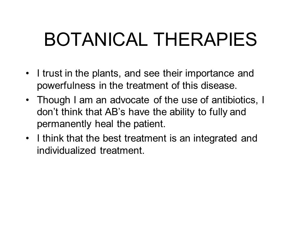 BOTANICAL THERAPIES I trust in the plants, and see their importance and powerfulness in the treatment of this disease.