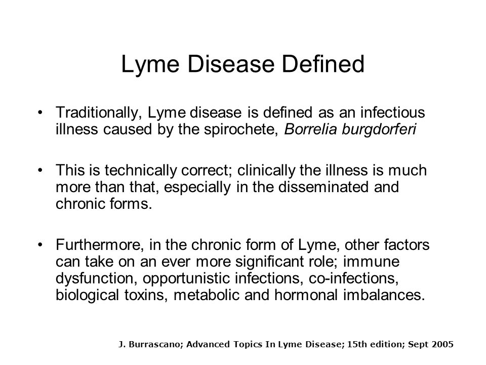 Lyme Disease Defined Traditionally, Lyme disease is defined as an infectious illness caused by the spirochete, Borrelia burgdorferi.