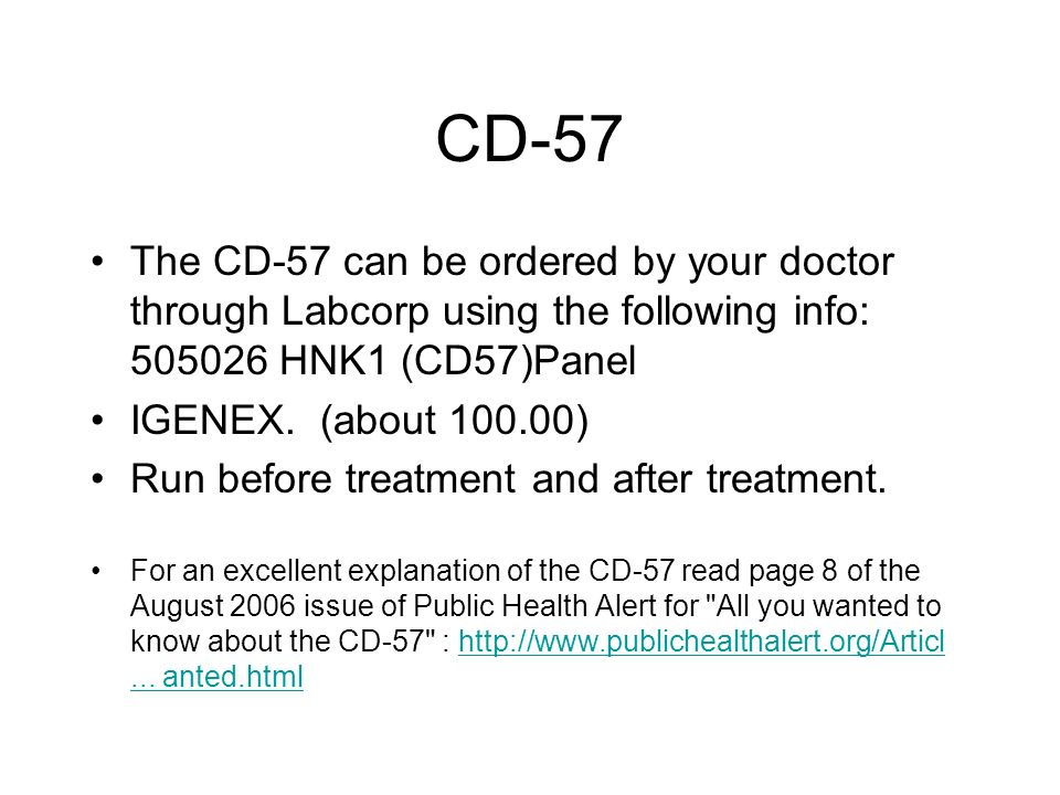 CD-57 The CD-57 can be ordered by your doctor through Labcorp using the following info: 505026 HNK1 (CD57)Panel.