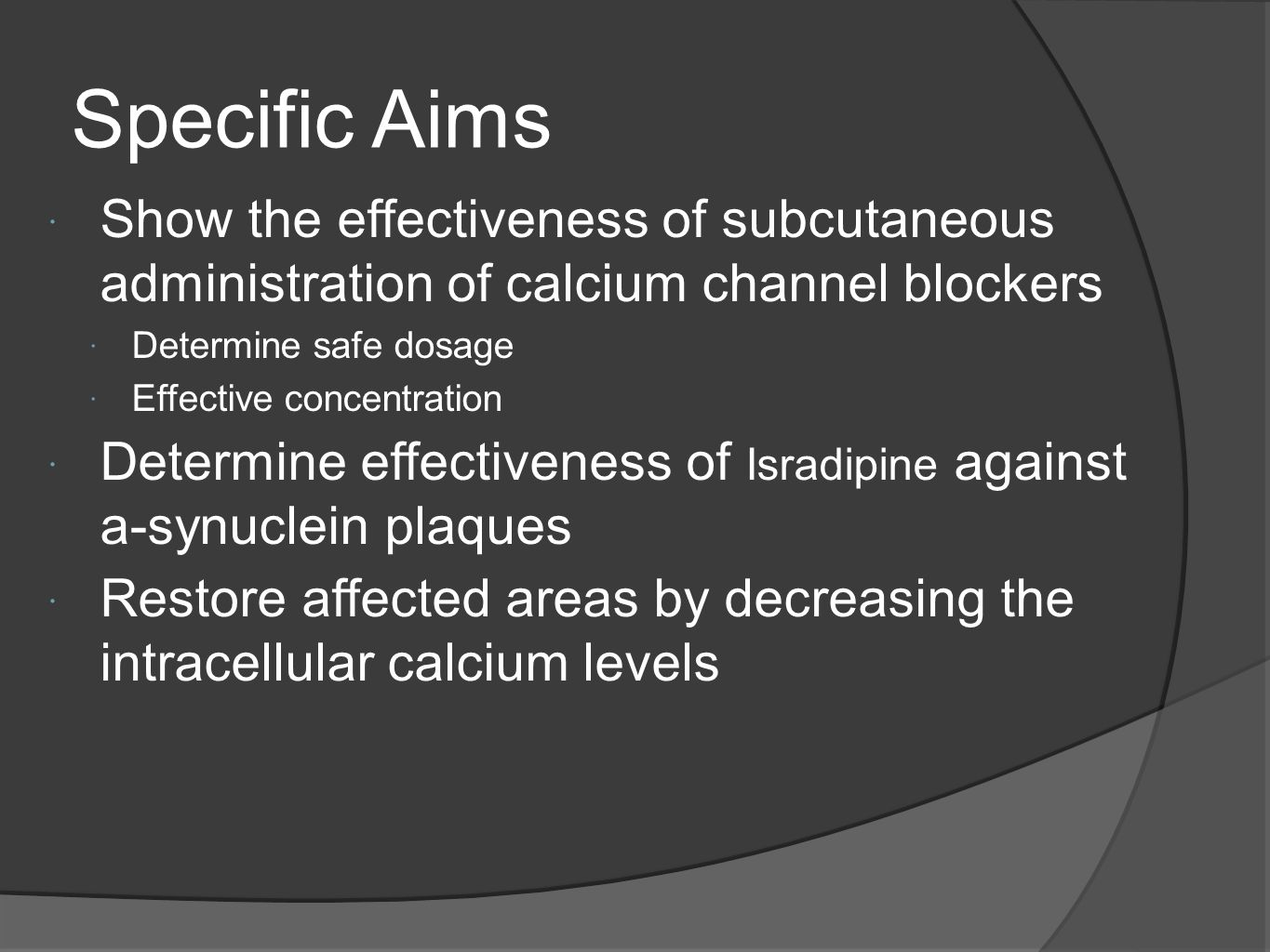 Specific Aims Show the effectiveness of subcutaneous administration of calcium channel blockers. Determine safe dosage.