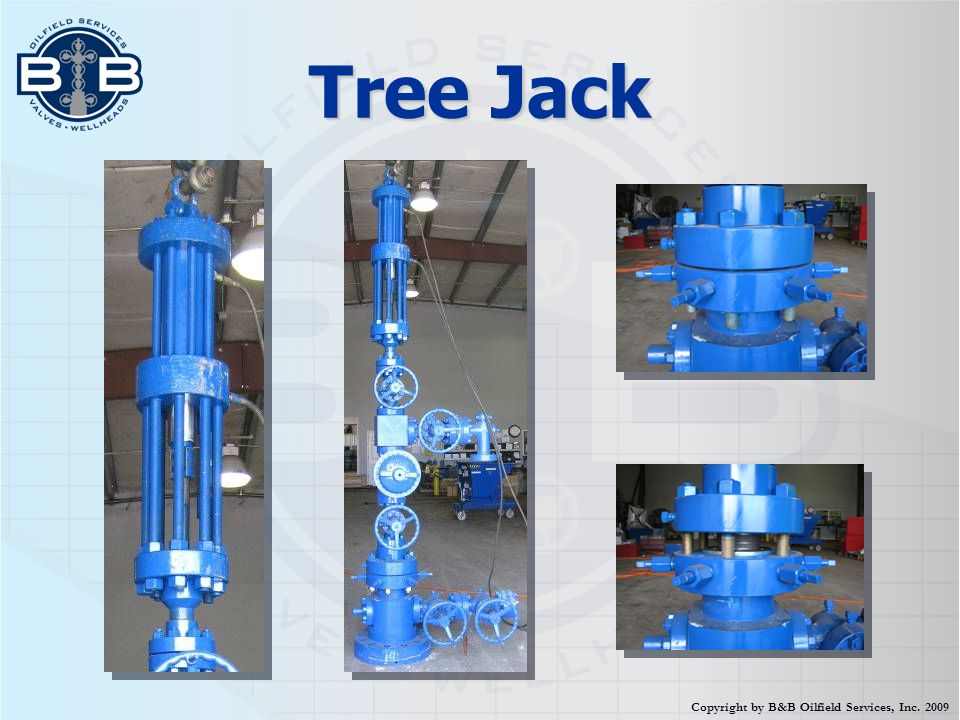 Tree Jack Copyright by B&B Oilfield Services, Inc. 2009