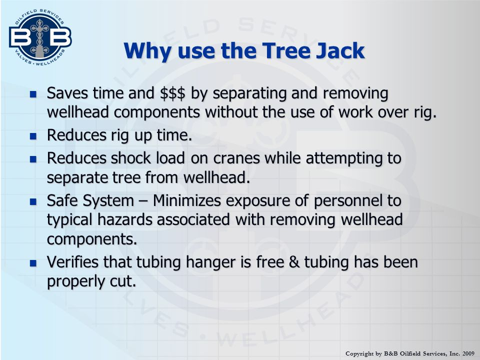 Why use the Tree Jack Saves time and $$$ by separating and removing wellhead components without the use of work over rig.