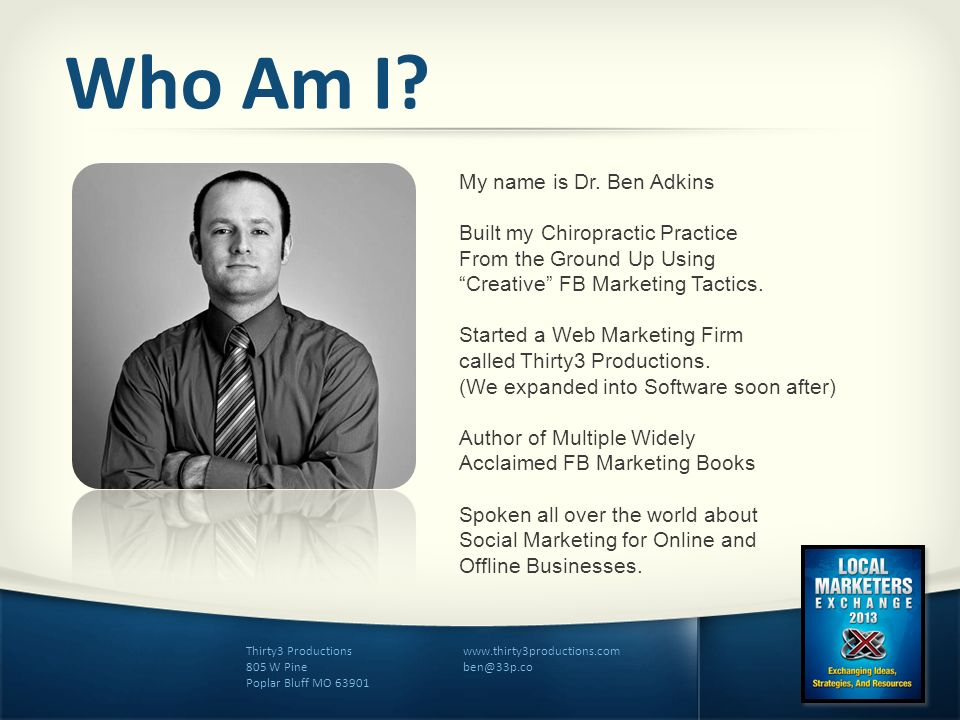 Who Am I My name is Dr. Ben Adkins Built my Chiropractic Practice